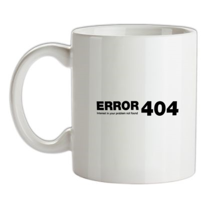 CHEAP ERROR 404 interest in your problem not found mug. 24074190145 – Novelty T-Shirts