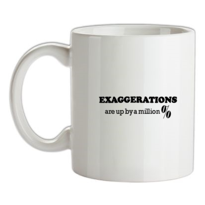 CHEAP Exaggerations are up by a million percent mug. 24074190253 – Novelty T-Shirts