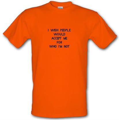 CHEAP i wish people would accept me for who i'm not male t-shirt. 720768524 – Novelty T-Shirts