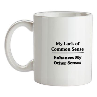 CHEAP My Lack of Common Sense Enhances My Other Senses mug. 24074193143 – Novelty T-Shirts