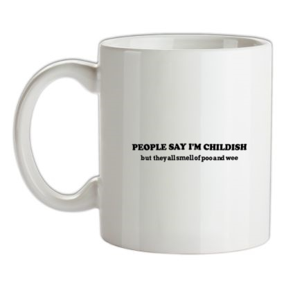 CHEAP people say i'm childish but they all smell of poo and wee mug. 24074193515 – Novelty T-Shirts