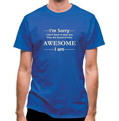 CHEAP I'm sorry I can't seem to hear you over the sound of how awesome I am classic fit. 25414494317 – Novelty T-Shirts