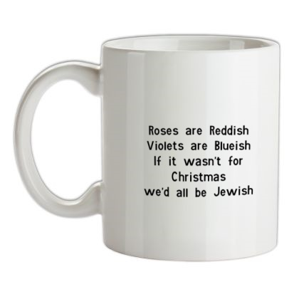 CHEAP Roses are reddish Violets are blueish if it wasn't for christmas we'd all be jewish mug. 24074193839 – Novelty T-Shirts