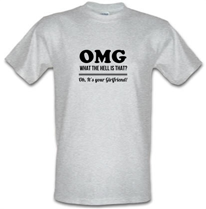 CHEAP OMG What the hell is that oh it's your girlfriend. male t-shirt. 728991244 – Novelty T-Shirts