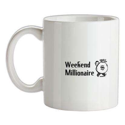 CHEAP Weekend Millionaire mug. 24074194913 – Novelty T-Shirts