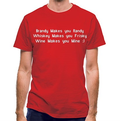 CHEAP Brandy Makes You Randy Whiskey Makes You Frisky Wine Makes You Mine classic fit. 25414491057 – Novelty T-Shirts