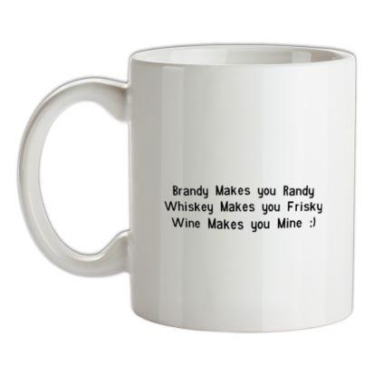 CHEAP Brandy Makes You Randy Whiskey Makes You Frisky Wine Makes You Mine mug. 24074189045 – Novelty T-Shirts