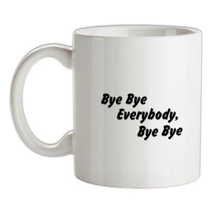 CHEAP bye bye everybody bye bye mug. 24074189123 – Novelty T-Shirts
