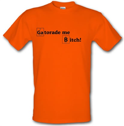 Gatorade me Bitch male t-shirt.