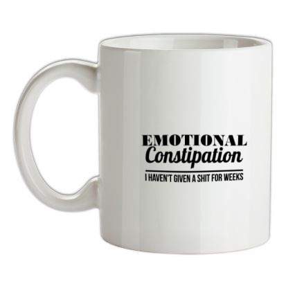 CHEAP Emotional Constipation – I haven't given a shit for Weeks! mug. 24074190099 – Novelty T-Shirts
