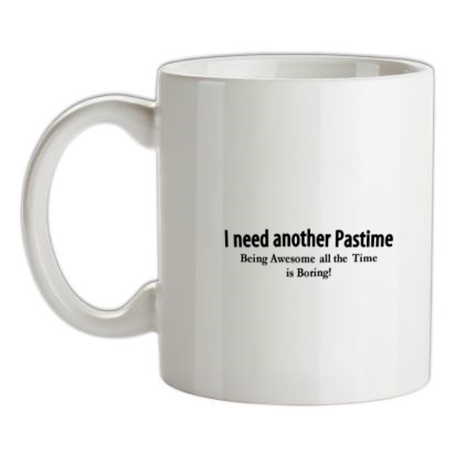 CHEAP I need another pastime being awesome all the time is tiring mug. 24074192037 – Novelty T-Shirts