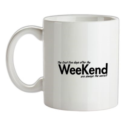 CHEAP the first five days after the weekend are always the worst mug. 24074194437 – Novelty T-Shirts