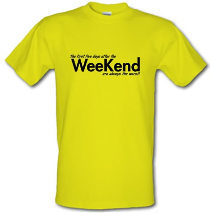 CHEAP the first five days after the weekend are always the worst male t-shirt. 730227894 – Novelty T-Shirts