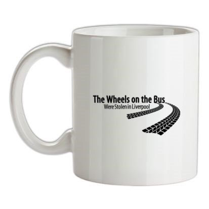 CHEAP The wheels on the bus were stolen in Liverpool mug. 24074194539 – Novelty T-Shirts
