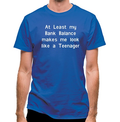 CHEAP at least my bank balance makes me look like a teenager classic fit. 25414490531 – Novelty T-Shirts