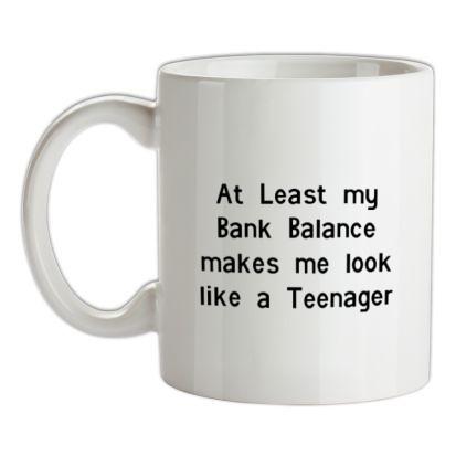 CHEAP at least my bank balance makes me look like a teenager mug. 24074188551 – Novelty T-Shirts