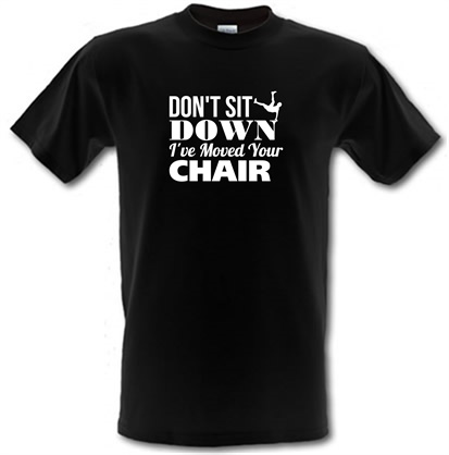 CHEAP Don't Sit Down I've Moved Your Chair male t-shirt. 743916484 – Novelty T-Shirts