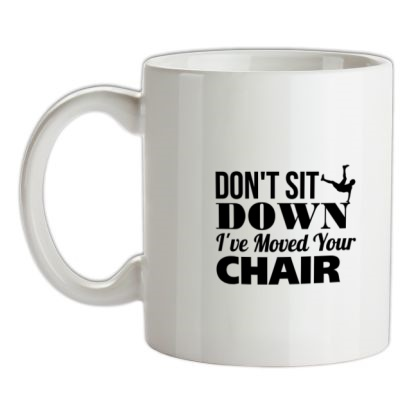 CHEAP Don't Sit Down I've Moved Your Chair mug. 24074189841 – Novelty T-Shirts