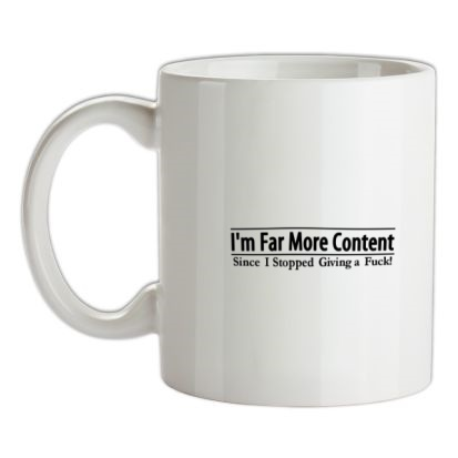 CHEAP I'm Far More Content since I stopped giving a fuck! mug. 24074191829 – Novelty T-Shirts
