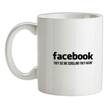 CHEAP facebook they see me scrolling they hatin' mug. 24074190289 – Novelty T-Shirts