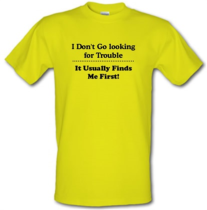 CHEAP i don't go looking for trouble it usually finds me first male t-shirt. 745614024 – Novelty T-Shirts