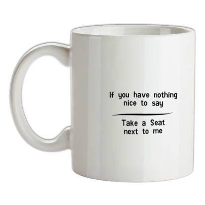 CHEAP If you have nothing nice to say take a seat next to me mug. 24074191543 – Novelty T-Shirts