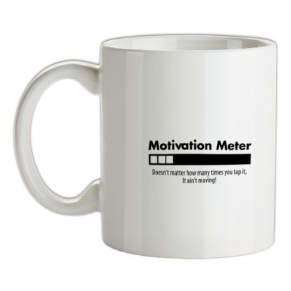 CHEAP motivation meter doesn't matter how many times you tap it it 'aint moving mug. 24074193031 – Novelty T-Shirts