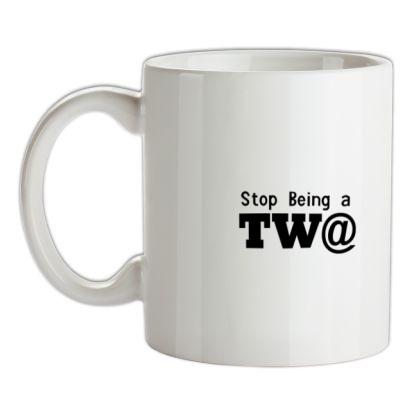 CHEAP Stop Being a Tw@ mug. 24074194229 – Novelty T-Shirts