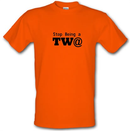 Stop Being a Tw@ male t-shirt.