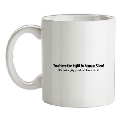 CHEAP you have the right to remain silent it's just a pity you don't exercise it! mug. 24074195189 – Novelty T-Shirts