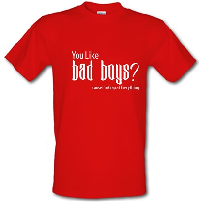 CHEAP you like bad boys? 'cause im crap at everything male t-shirt. 745832200 – Novelty T-Shirts
