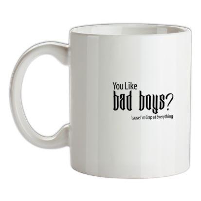 CHEAP you like bad boys? 'cause im crap at everything mug. 24074195199 – Novelty T-Shirts