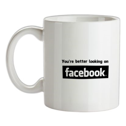 CHEAP you're better looking on Facebook mug. 24074195217 – Novelty T-Shirts