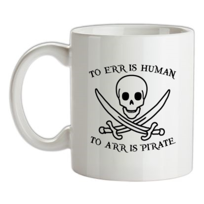CHEAP To Err Is Human To Arr is Pirate mug. 24074194671 – Novelty T-Shirts