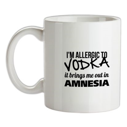 CHEAP I'm Allergic to Vodka it brings me out in Amnesia mug. 24074191797 – Novelty T-Shirts