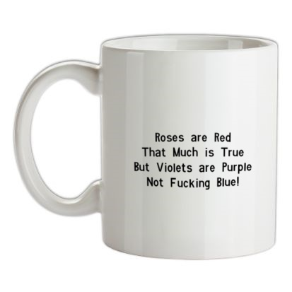 CHEAP Roses are red that much is true but voilets are purple not f**king blue mug. 24074193845 – Novelty T-Shirts