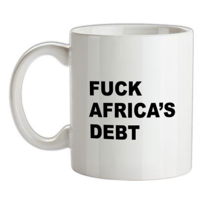 CHEAP F**k Africa's debt mug. 24074190573 – Novelty T-Shirts