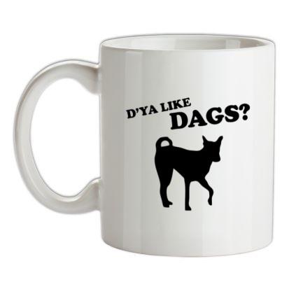 CHEAP D'ya Like Dags? mug. 24074189585 – Novelty T-Shirts