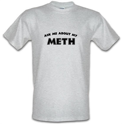 CHEAP Ask Me About My Meth male t-shirt. 752114562 – Novelty T-Shirts