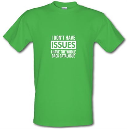 CHEAP I don't have issues i have the whole back catalogue male t-shirt. 752913078 – Novelty T-Shirts
