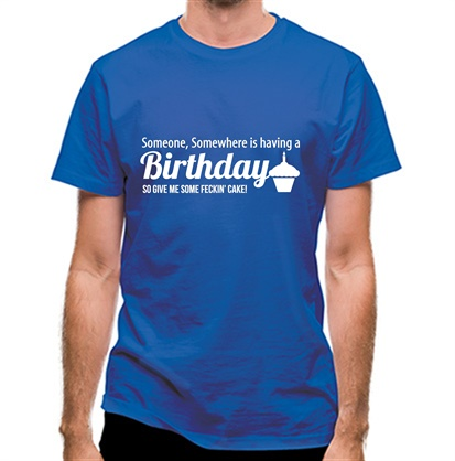 CHEAP Someone somewhere is having a birthday so give me some feckin' cake classic fit. 25414497543 – Novelty T-Shirts