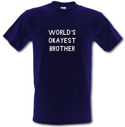 World's okayest brother male t-shirt.