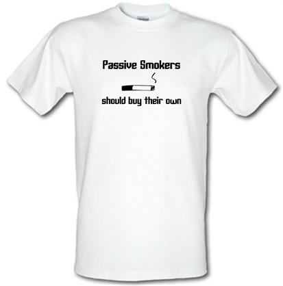 Passive smokers should buy their own male t-shirt.