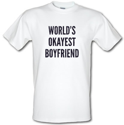 World's Okayest Boyfriend male t-shirt.