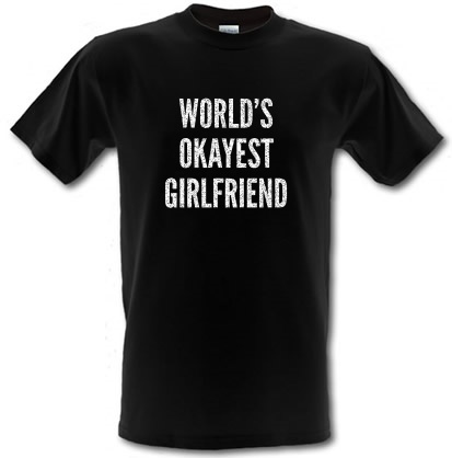 World's Okayest Girlfriend male t-shirt.