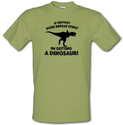 CHEAP If History Does Repeat Itself Im Getting A Dinosaur! male t-shirt. 3516095443  Novelty T-Shirts