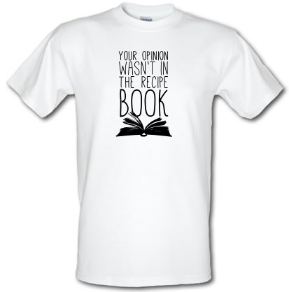 CHEAP Your Opinion Wasn't In The Recipe male t-shirt. 3569263519  Novelty T-Shirts