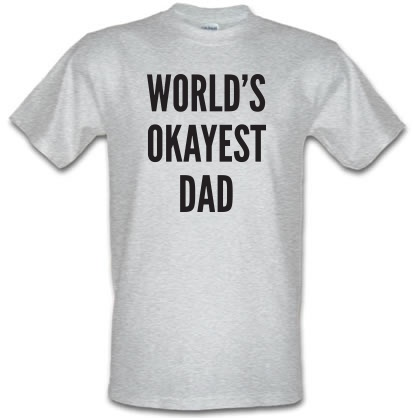 CHEAP World's Okayest Dad male t-shirt. 3590951817  Novelty T-Shirts