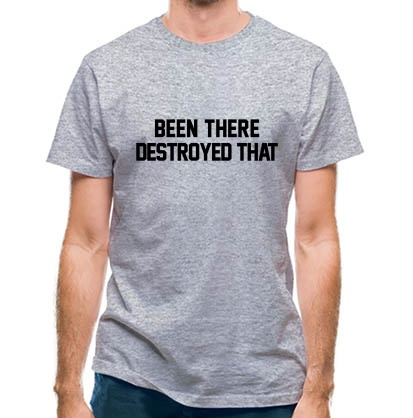 CHEAP Been There Destroyed That classic fit. 25414490733  Novelty T-Shirts