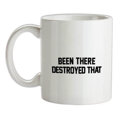 CHEAP Been There Destroyed That mug. 24074188745  Novelty T-Shirts